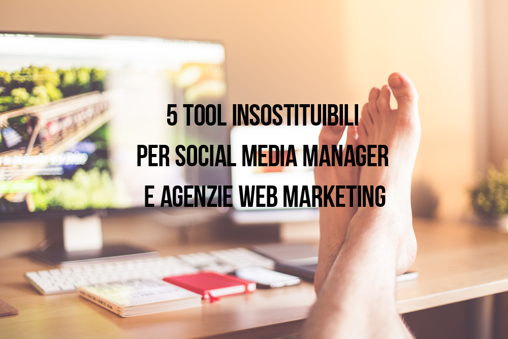 Tool insostituibili per Social Media Manager e Agenzie Web Marketing